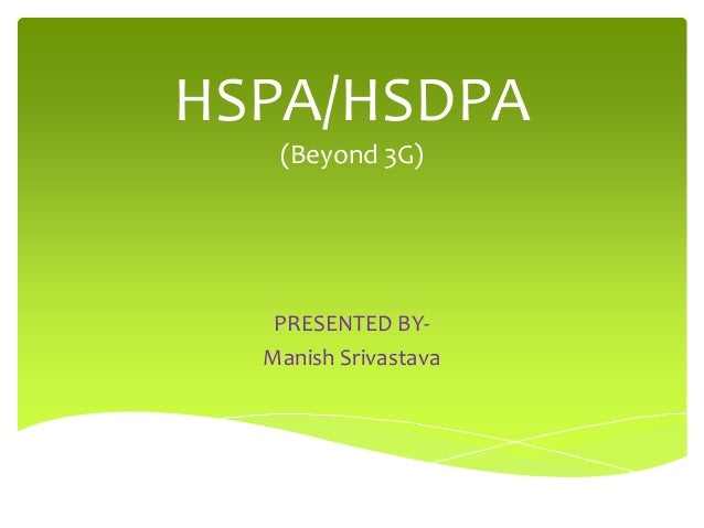 HSPA/HSDPA   (Beyond 3G)   PRESENTED BY-  Manish Srivastava