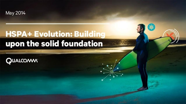 1 HSPA+ Evolution: Building upon the solid foundation May 2014