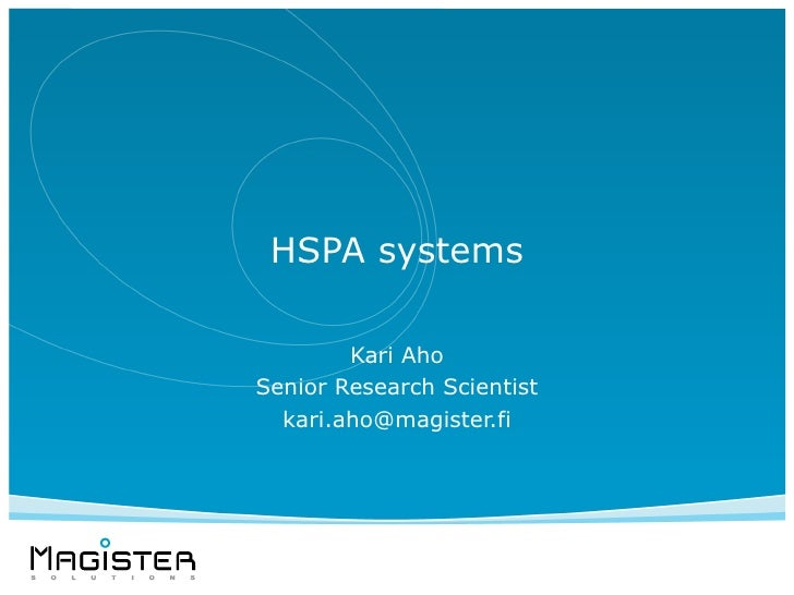 HSPA systems        Kari AhoSenior Research Scientist  kari.aho@magister.fi