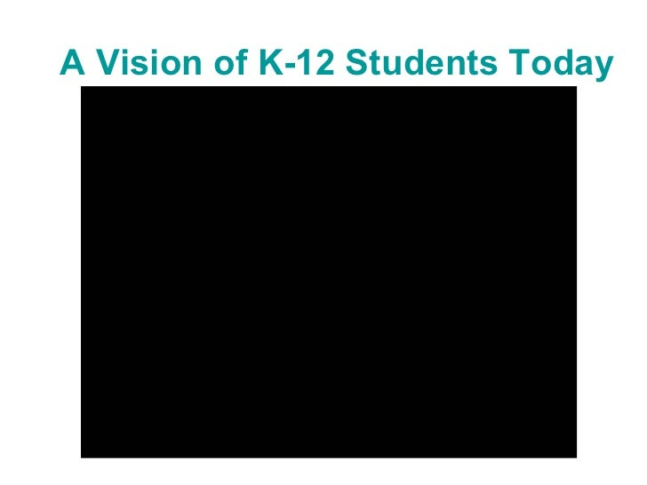 A Vision of K-12 Students Today