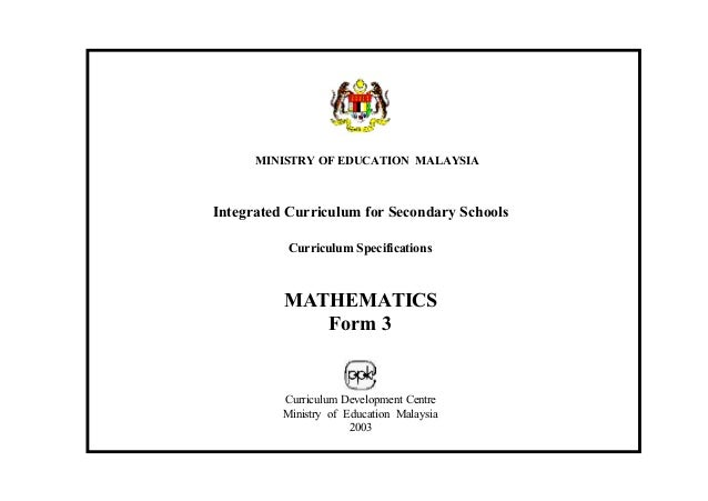 MINISTRY OF EDUCATION MALAYSIAIntegrated Curriculum for Secondary SchoolsCurriculum SpecificationsMATHEMATICSForm 3Curricu...