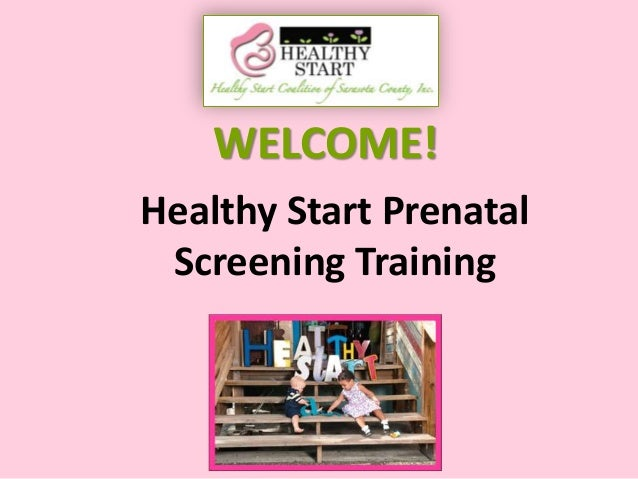 WELCOME! Healthy Start Prenatal Screening Training