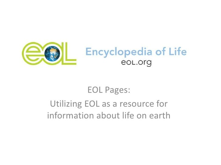 EOL Pages: Utilizing EOL as a resource forinformation about life on earth