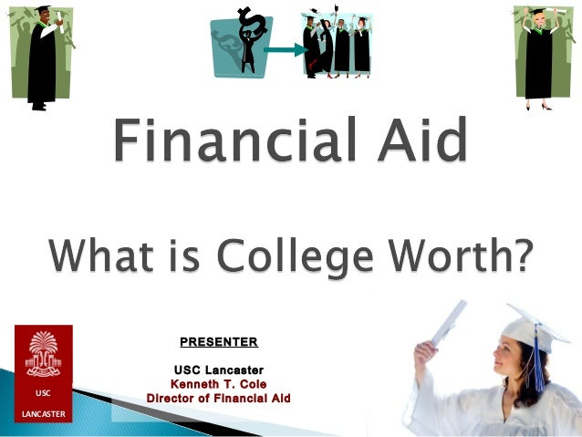 PRESENTER  USC LANCASTER  USC Lancaster Kenneth T. Cole Director of Financial Aid
