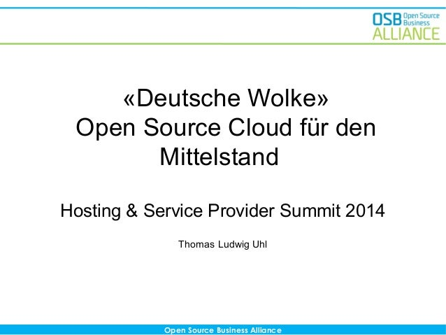Open Source Business Alliance «Deutsche Wolke» Open Source Cloud für den Mittelstand Hosting & Service Provider Summit 201...