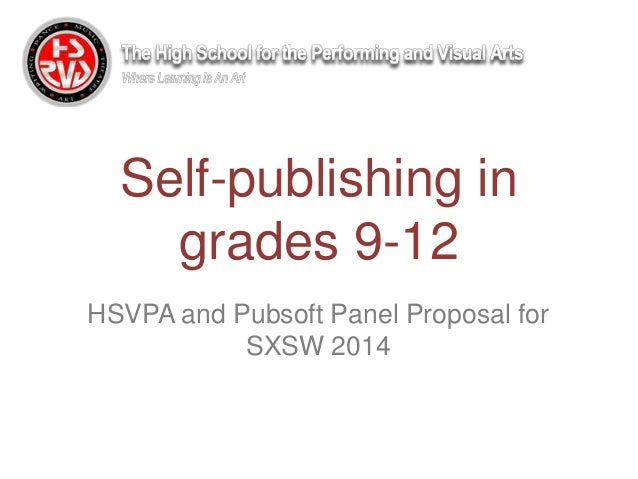HSVPA and Pubsoft Panel Proposal for SXSW 2014 Self-publishing in grades 9-12