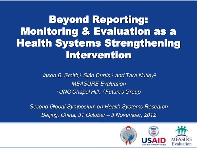 Beyond Reporting: Monitoring & Evaluation as aHealth Systems Strengthening         Intervention      Jason B. Smith,1 Siân...