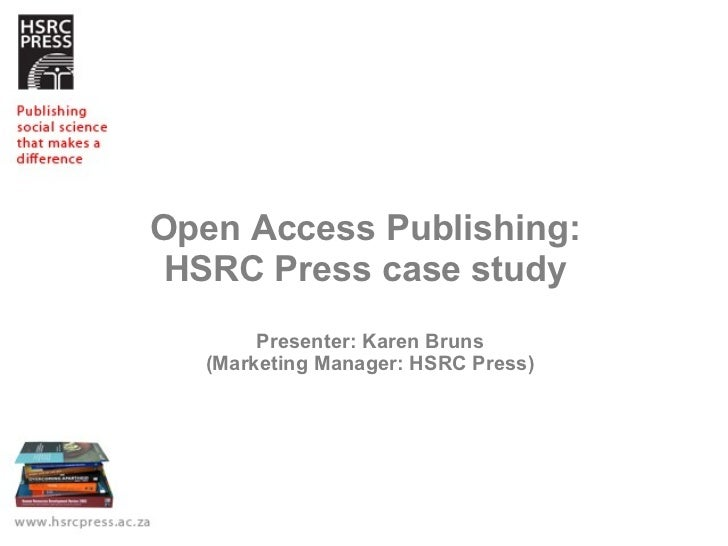 Open Access Publishing:  HSRC Press case study  Presenter: Karen Bruns (Marketing Manager: HSRC Press)