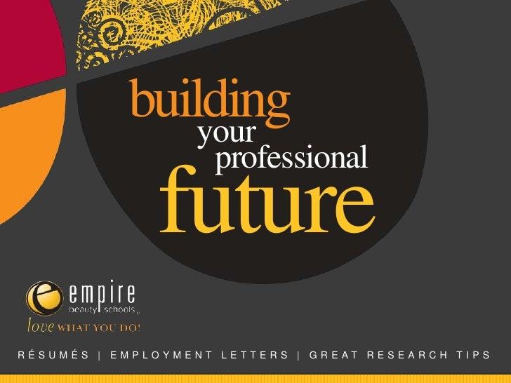 Résumés<br />Employment Letters <br />&<br />Great Research Tips!<br />building <br />your<br />professional<br />future<b...