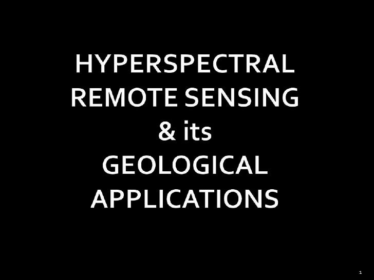 HYPERSPECTRAL REMOTE SENSING& itsGEOLOGICAL APPLICATIONS<br />1<br />
