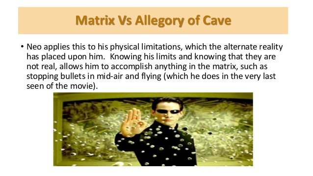 "matrix versus allegory of the cave The differences between the matrix and ""the allegory of the cave"" is seen in a number of ways the matrix has the goal was to free everyone the freedom in."