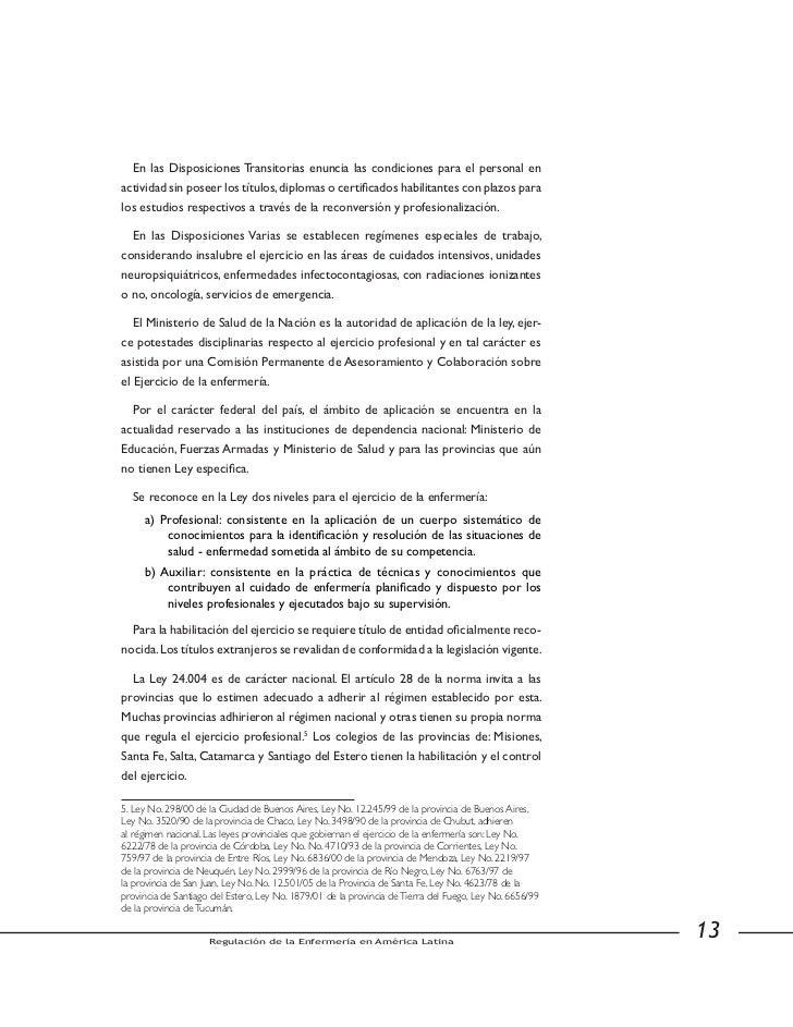 Esta comisión elaboró las normas de habilitación de los gabinetes y consultoriosde enfermería para el ejercicio libre (art...