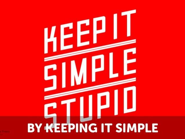 BY KEEPING IT SIMPLE