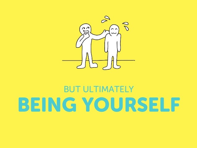 BEING YOURSELF BUT ULTIMATELY