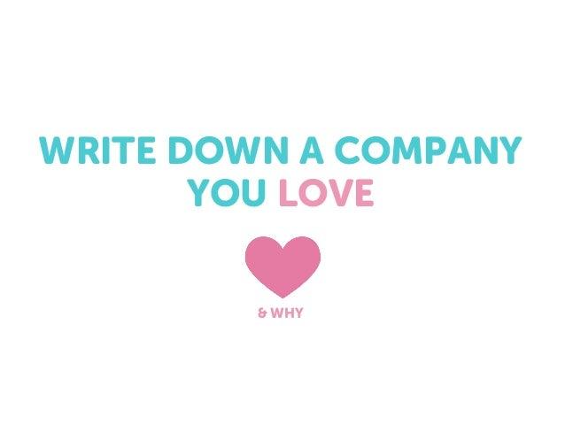 WRITE DOWN A COMPANY YOU LOVE & WHY