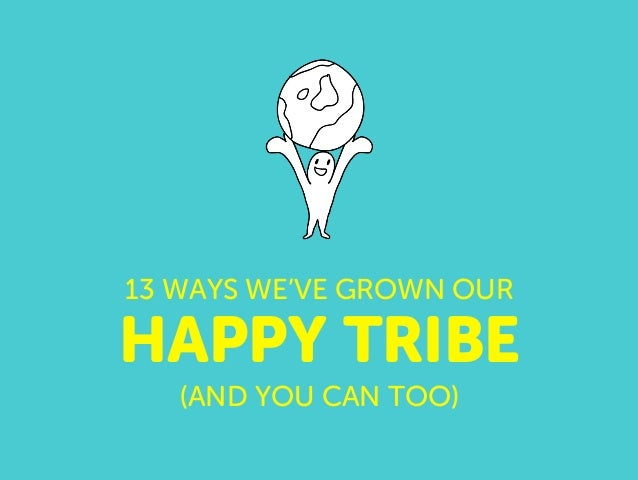 HAPPY TRIBE 13 WAYS WE'VE GROWN OUR (AND YOU CAN TOO)