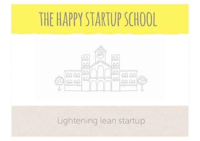 the happy startup school   Lightening lean startup