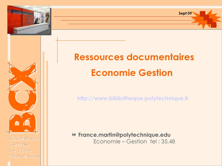 Ressources documentaires  Economie Gestion   http://www.bibliotheque.polytechnique.fr <ul><li>[email_address] Economie – G...