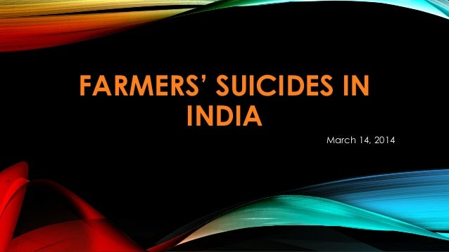 FARMERS' SUICIDES IN INDIA March 14, 2014