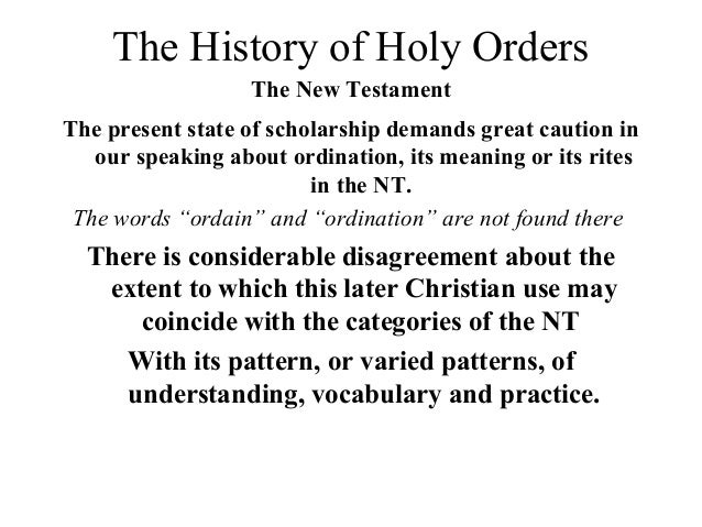 The History of Holy Orders The New Testament The present state of scholarship demands great caution in our speaking about ...