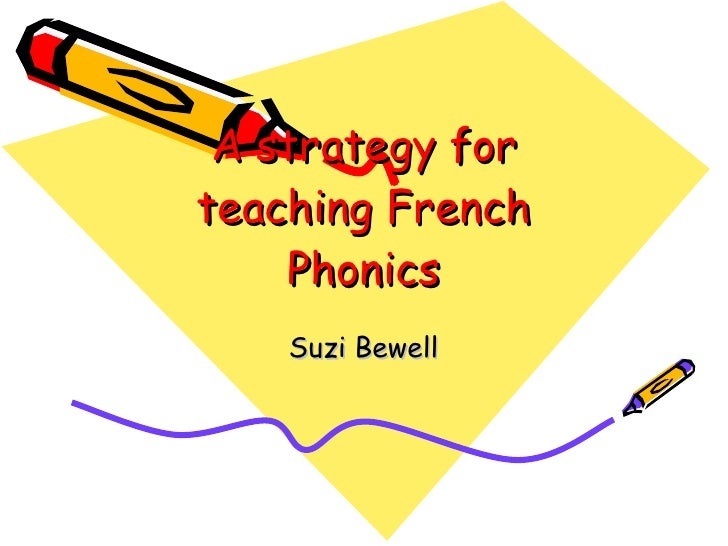 A strategy for teaching French Phonics Suzi Bewell