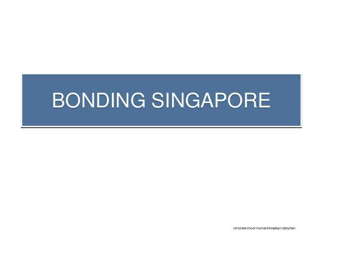 BONDING SINGAPORE                   victoriaschool.humanitiesdept.daryltan