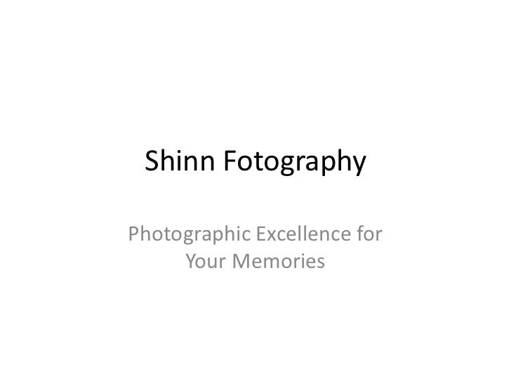 Shinn FotographyPhotographic Excellence for     Your Memories
