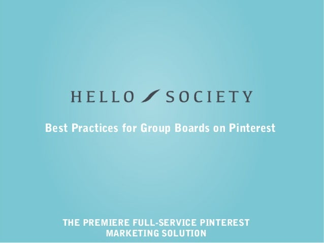 THE PREMIERE FULL-SERVICE PINTEREST MARKETING SOLUTION Best Practices for Group Boards on Pinterest