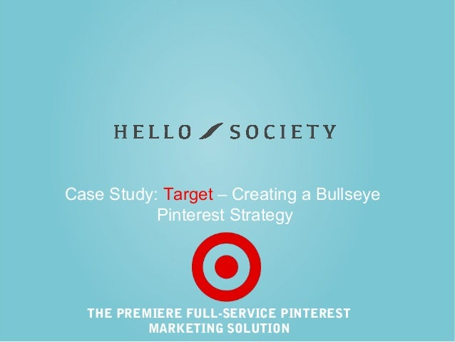 Case Study: Target – Creating a Bullseye Pinterest Strategy  THE PREMIERE FULL-SERVICE PINTEREST MARKETING SOLUTION