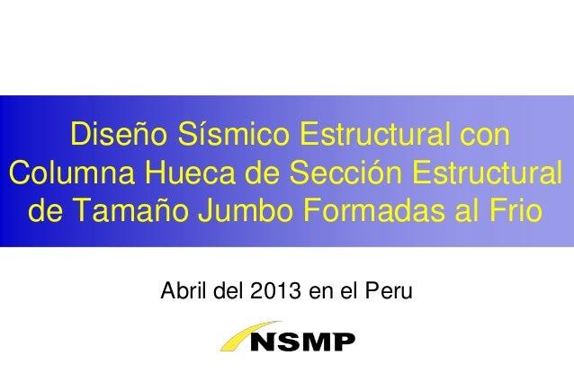 Diseño Sísmico Estructural con Columna Hueca de Sección Estructural de Tamaño Jumbo Formadas al Frio Abril del 2013 en el ...