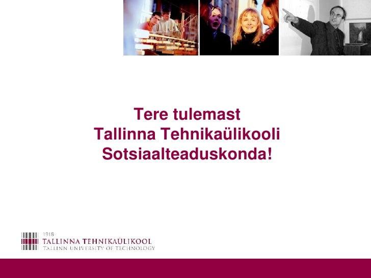 Tere tulemast Tallinna TehnikaülikooliSotsiaalteaduskonda!<br />