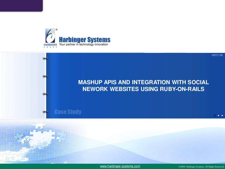 HSTC105MASHUP APIS AND INTEGRATION WITH SOCIAL NEWORK WEBSITES USING RUBY-ON-RAILS      www.harbinger-systems.com