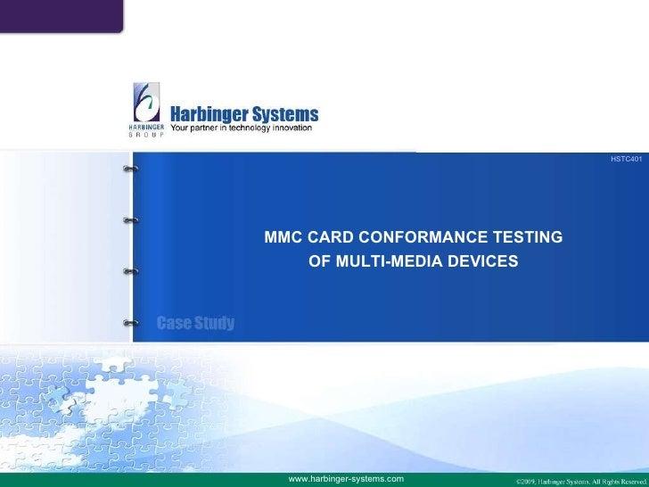 HSTC401<br />MMC CARD CONFORMANCE TESTING<br />OF MULTI-MEDIA DEVICES<br />www.harbinger-systems.com<br />
