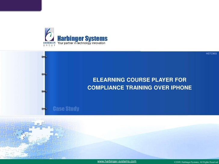 HSTC903<br />ELEARNING COURSE PLAYER FOR<br />COMPLIANCE TRAINING OVER IPHONE<br />www.harbinger-systems.com<br />