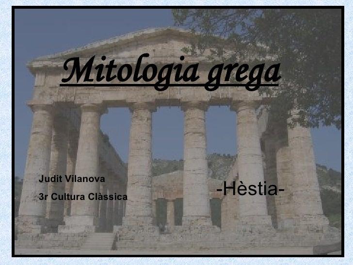 Mitologia grega -Hèstia- Judit Vilanova  3r Cultura Clàssica