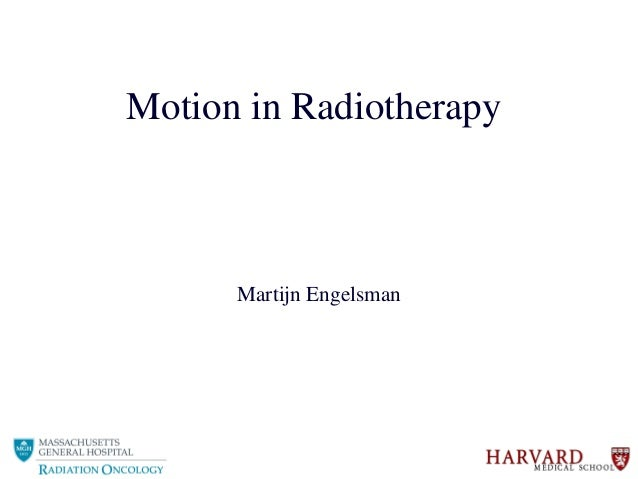Motion in Radiotherapy Martijn Engelsman