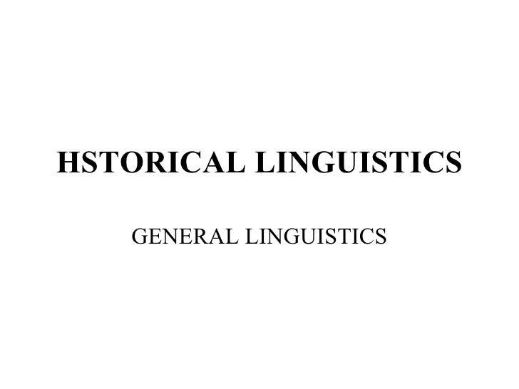 HSTORICAL LINGUISTICS GENERAL LINGUISTICS