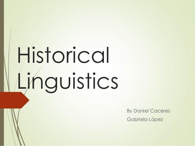 Historical Linguistics By Daniel Caceres Gabriela López