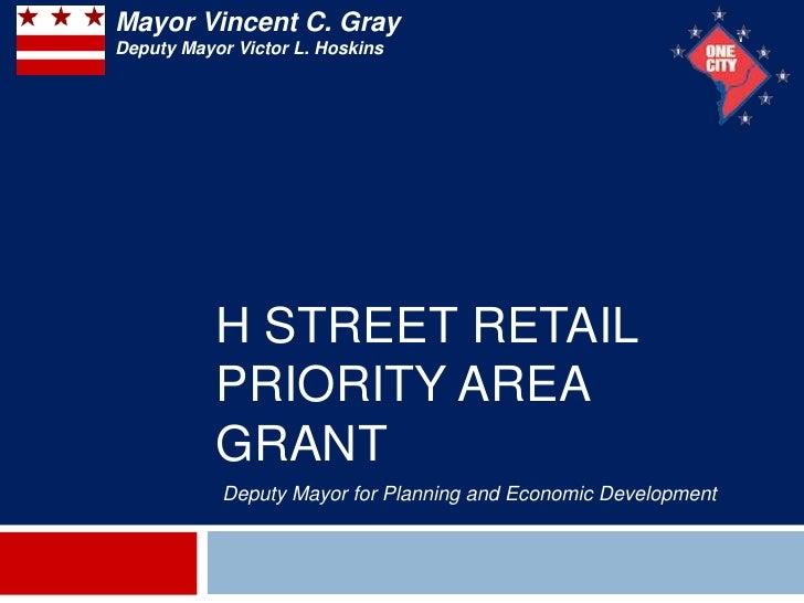 Mayor Vincent C. Gray                                           1Deputy Mayor Victor L. Hoskins           H STREET RETAIL ...