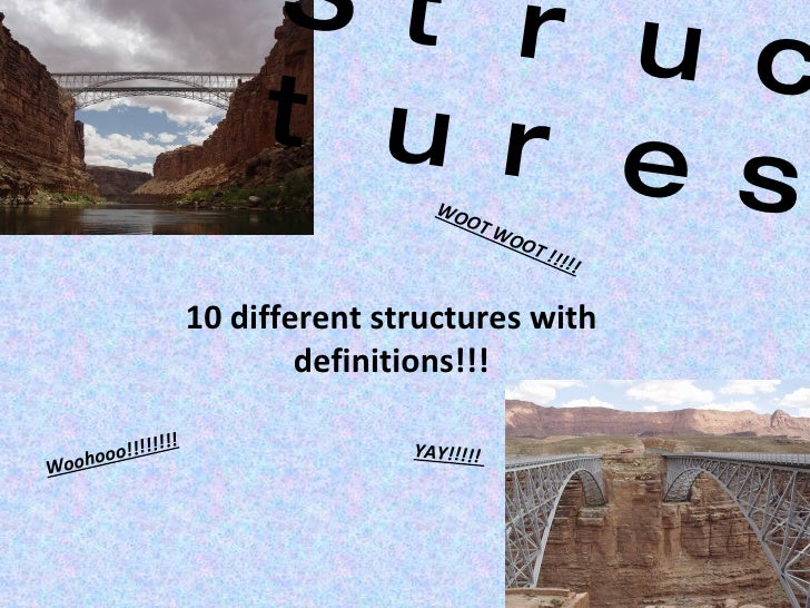 10 different structures with definitions!!! Structures  Woohooo!!!!!!!! YAY!!!!!  WOOT WOOT !!!!!
