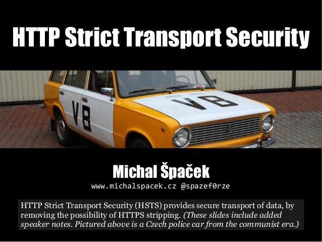 HTTP Strict Transport Security Michal Špaček www.michalspacek.cz @spazef0rze https://commons.wikimedia.org/wiki/File:Kozov...