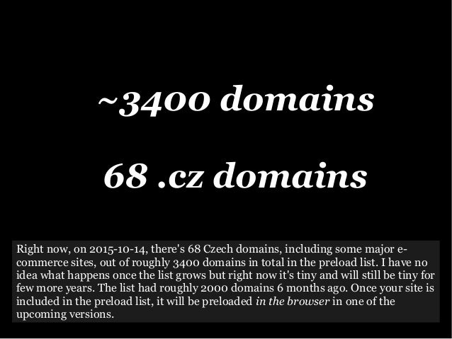 ~3400 domains 68 .cz domains Right now, on 2015-10-14, there's 68 Czech domains, including some major e- commerce sites, o...