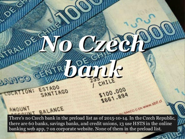 No CzechNo Czech bankbank There's no Czech bank in the preload list as of 2015-10-14. In the Czech Republic, there are 60 ...