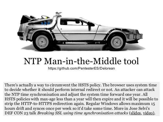 NTP Man-in-the-Middle tool https://github.com/PentesterES/Delorean There's actually a way to circumvent the HSTS policy. T...