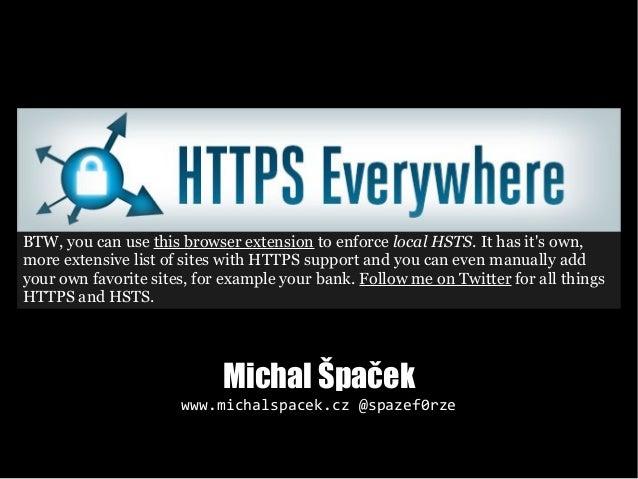 Michal ŠpačekMichal Špaček www.michalspacek.czwww.michalspacek.cz @spazef0rze@spazef0rze BTW, you can use this browser ext...