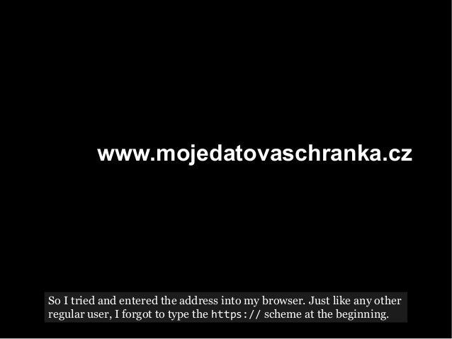 http://www.mojedatovaschranka.cz/ So I tried and entered the address into my browser. Just like any other regular user, I ...