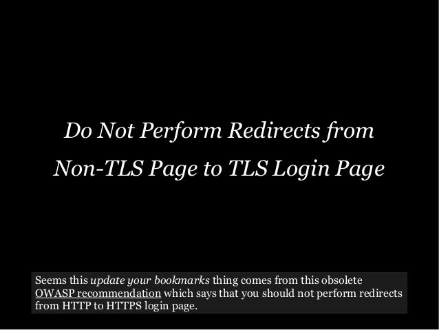 Do Not Perform Redirects from Non-TLS Page to TLS Login Page Seems this update your bookmarks thing comes from this obsole...