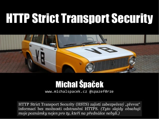 HTTP Strict Transport Security Michal Špaček www.michalspacek.cz @spazef0rze https://commons.wikimedia.org/wiki/File:Kozov...