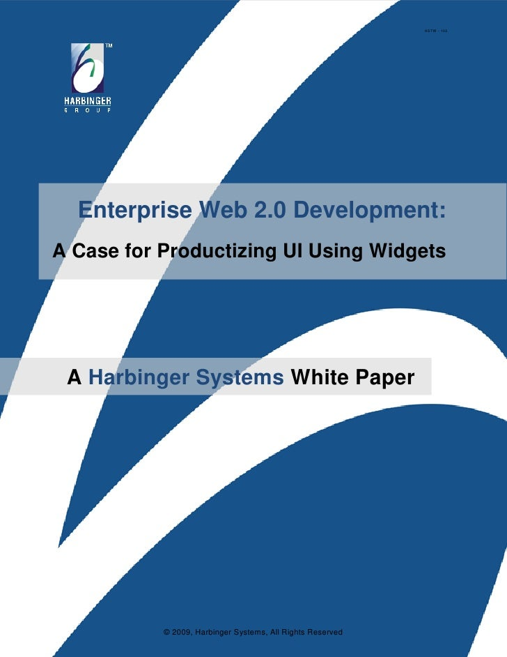 HSTW - 103       Enterprise Web 2.0 Development: A Case for Productizing UI Using Widgets      A Harbinger Systems White P...