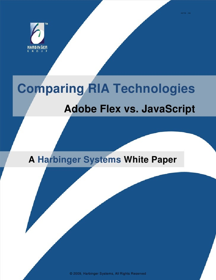 HSTW - 106     Comparing RIA Technologies         Adobe Flex vs. JavaScript     A Harbinger Systems White Paper           ...
